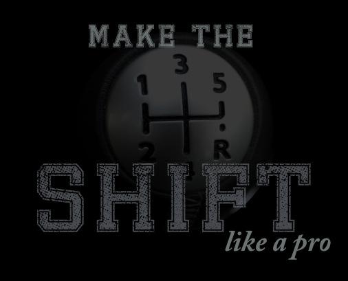 Make the SHIFT, like a pro